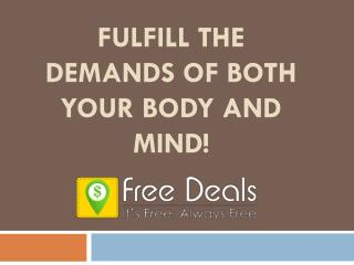 Fulfil the demands of both Your Body and Mind!