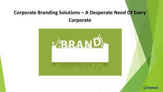 Corporate Branding Solutions – A Desperate Need Of Every Corporate