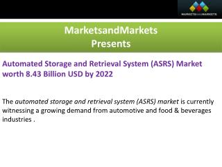 Automated Storage and Retrieval System (ASRS) Market worth 8.43 Billion USD by 2022