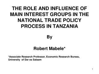 THE ROLE AND INFLUENCE OF MAIN INTEREST GROUPS IN THE NATIONAL TRADE POLICY PROCESS IN TANZANIA