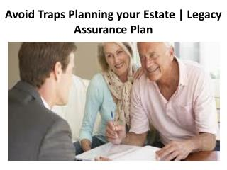 Avoid Traps Planning your Estate | Legacy Assurance Plan
