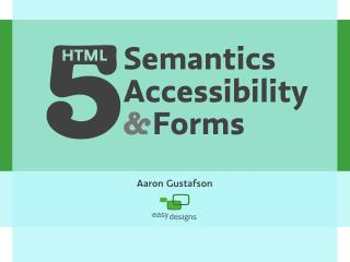 HTML5 Semantics, Accessibility & Forms [Carsonified HTML5 Online Conference]