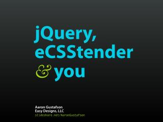 jQuery, eCSStender & you [jQuery Summit 2010]
