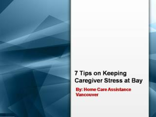 7 Tips on Keeping Caregiver Stress at Bay