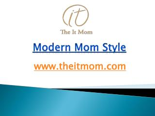 Modern Mom Style - www.theitmom.com
