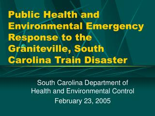 Public Health and Environmental Emergency Response to the Graniteville, South Carolina Train Disaster