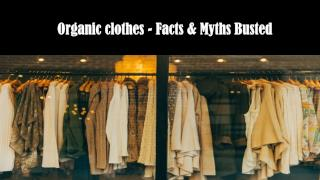 Organic clothes - Facts and Myths Busted