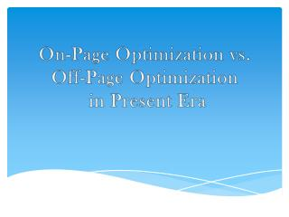 On-Page Optimization vs. Off-Page Optimization in Present Era