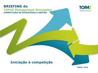 Briefing TOPAZ Management Simulation para avan ar ou recuar use as setas do seu teclado