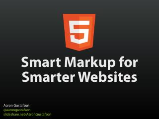 HTML5 Smart Markup for Smarter Websites [FoWD NYC 2011]
