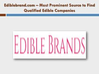Ediblebrand.com – Most Prominent Source to Find Qualified Edible Companies