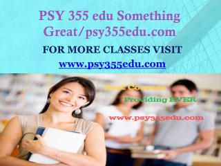 PSY 355 edu Something Great/psy355edu.com