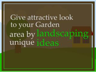 Give attractive look to your garden area by unique landscaping ideas