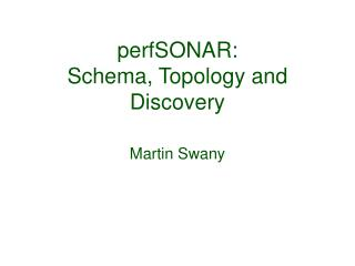 PerfSONAR: Schema, Topology and Discovery