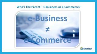 Who's The Parent – E-Business or E-Commerce?