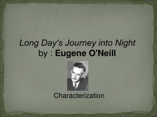 Long Days Journey into Night  by : Eugene ONeill