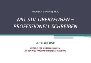 MARTINA SPIRGATIS M.A.  MIT STIL  BERZEUGEN    PROFESSIONELL SCHREIBEN   3.   5. Juli 2009  INSTITUT F R WEITERBILDUNG E