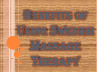 Advantages of Using Swedish Massage Therapy