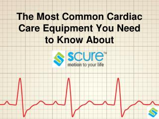 The Most Common Cardiac Care Equipment You Need to Know About