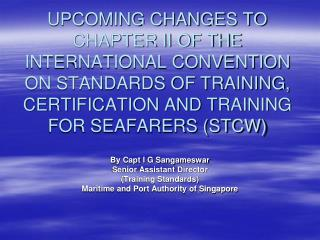 UPCOMING CHANGES TO CHAPTER II OF THE INTERNATIONAL CONVENTION ON STANDARDS OF TRAINING, CERTIFICATION AND TRAINING FOR