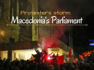 Protesters storm Macedonia's parliament