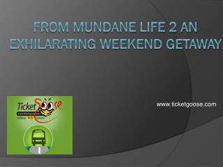 From Mundane Life 2 an Exhilarating Weekend Getaway