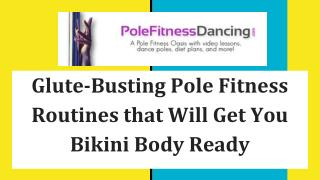 Glute-Busting Pole Fitness Routines that Will Get You Bikini Body Ready