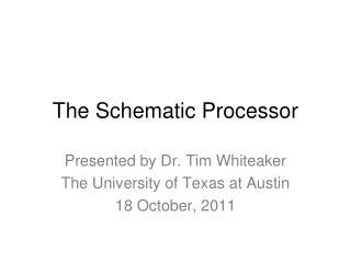 The Schematic Processor