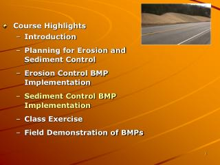 Course Highlights  Introduction Planning for Erosion and Sediment Control  Erosion Control BMP Implementation Sediment C