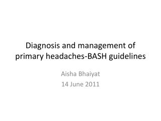 Diagnosis and management of primary headaches-BASH guidelines