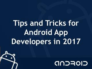 Tips and tricks for android app developers in 2017