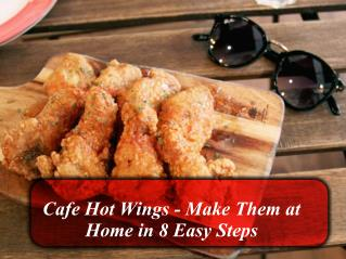 Cafe hot wings- make them at home in 8 easy steps