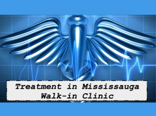 Treatment in Mississauga Walk-in Clinic