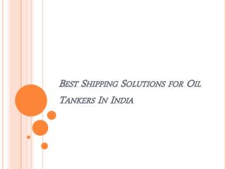 Best Shipping solutions for Oil Tankers in India
