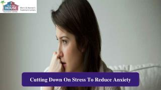 Cutting down on stress to reduce anxiety