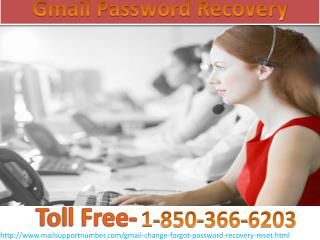 Make a call 1-850-366-6203   and get instant solution for Gmail  Password Recovery