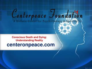 Conscious Death and Dying: Understanding Reality