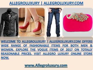Allegroluxury.com | Allegroluxury Popular Fashion Trendy Items Available at Allegro Luxury