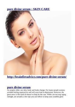 http://brainfireadvice.com/pure-divine-serum/