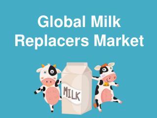 Global Milk Replacers Market