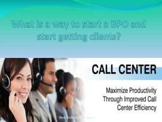 What is a way to start a BPO and start getting clients?