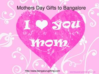 Send Moters day Gifts to Bangalore