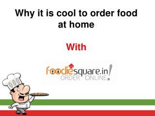 Why it is cool to order food at home with Foodiesqaure