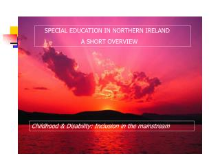 SPECIAL EDUCATION IN NORTHERN IRELAND   A SHORT OVERVIEW