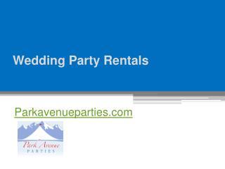 Wedding Party Rentals - Parkavenueparties.com