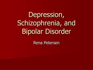 Depression, Schizophrenia, and Bipolar Disorder