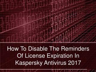 How to disable the reminders of license expiration in kaspersky antivirus 2017