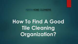 How To Find A Good Tile Cleaning Organization