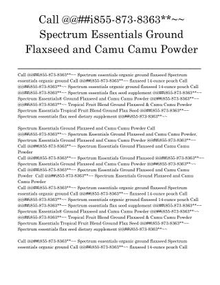 Flaxseed Call @@##i855-873-8363**~~ Spectrum Essentials Ground Flaxseed and Camu Camu Powder