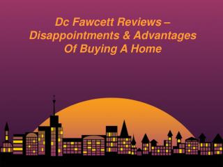 Dc Fawcett Reviews – Disappointments & Advantages Of Buying A Home